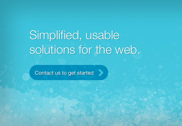 Simplified, usable solutions for the web. Contact us to get started.